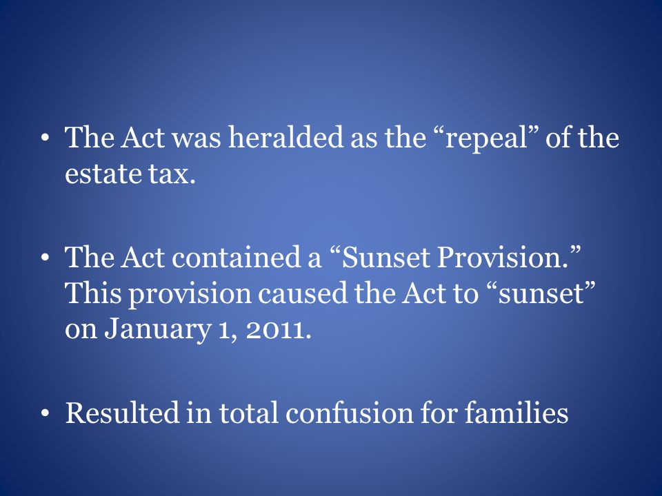 The Act was heralded as the repeal of the estate tax.