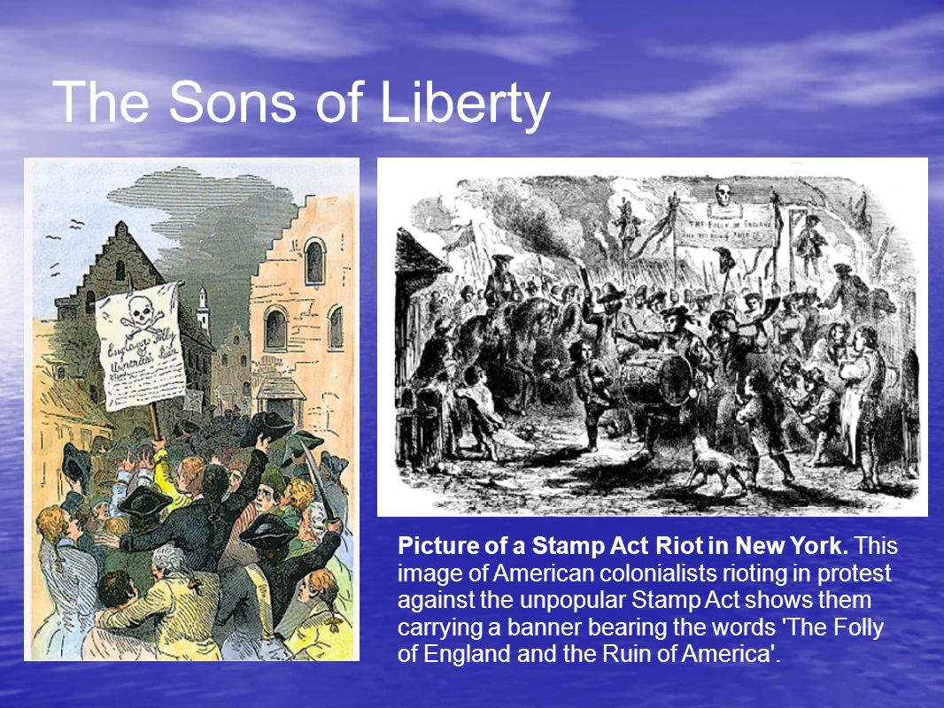 The Sons of Liberty Picture of a Stamp Act Riot in New York.