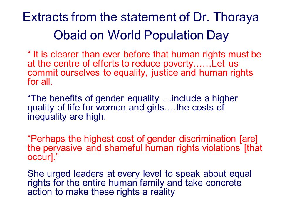 "Extracts from the statement of Dr. Thoraya Obaid on World Population Day "" It is clearer than ever before that human rights must be at the centre of e"