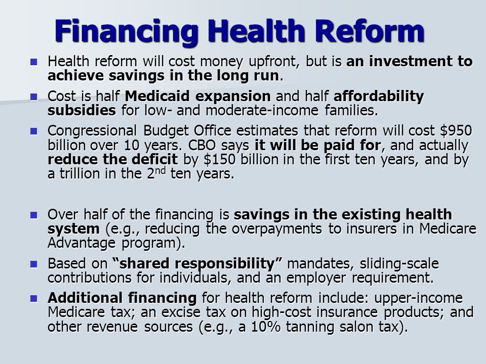 Financing Health Reform Health reform will cost money upfront, but is an investment to achieve savings in the long run.
