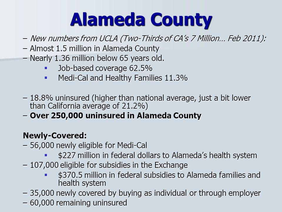 Alameda County –New numbers from UCLA (Two-Thirds of CA's 7 Million… Feb 2011): –Almost 1.5 million in Alameda County –Nearly 1.36 million below 65 years old.