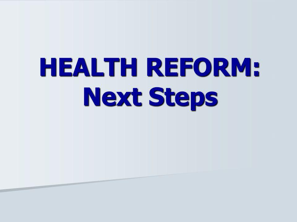 HEALTH REFORM: Next Steps