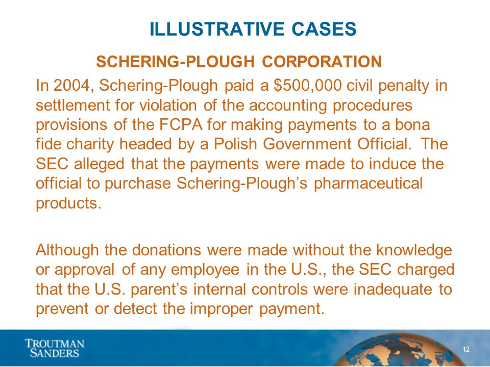 12 ILLUSTRATIVE CASES SCHERING-PLOUGH CORPORATION In 2004, Schering-Plough paid a $500,000 civil penalty in settlement for violation of the accounting