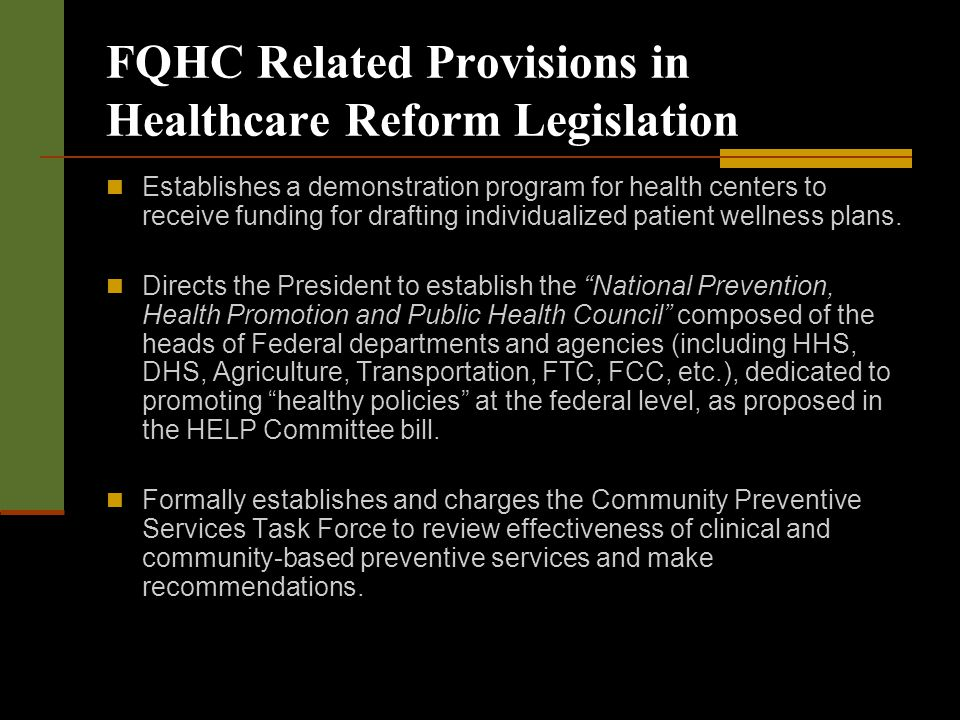 FQHC Related Provisions in Healthcare Reform Legislation Establishes a demonstration program for health centers to receive funding for drafting individualized patient wellness plans.