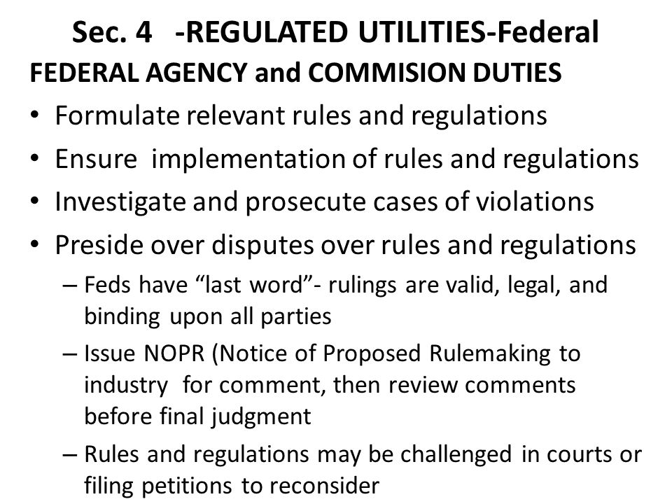 Sec. 4 -REGULATED UTILITIES-Federal FEDERAL AGENCY and COMMISION DUTIES Formulate relevant rules and regulations Ensure implementation of rules and re