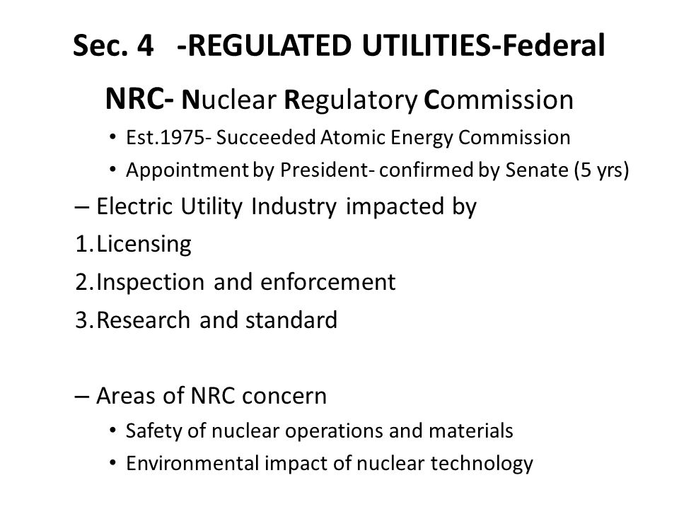 Sec. 4 -REGULATED UTILITIES-Federal NRC- Nuclear Regulatory Commission Est.1975- Succeeded Atomic Energy Commission Appointment by President- confirme