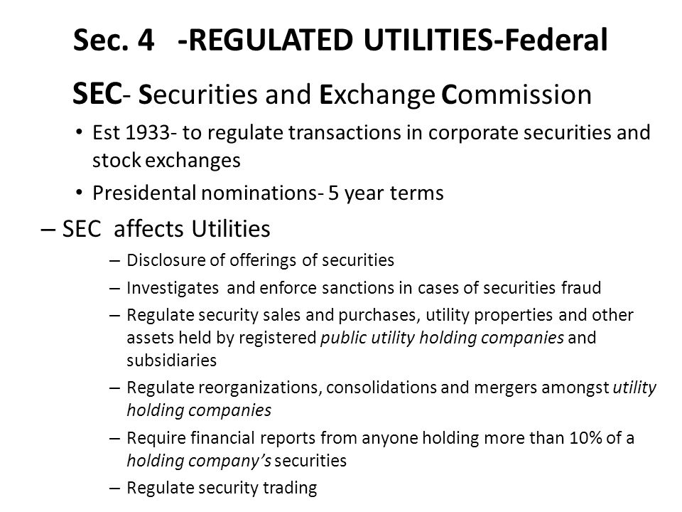 Sec. 4 -REGULATED UTILITIES-Federal SEC - Securities and Exchange Commission Est 1933- to regulate transactions in corporate securities and stock exch