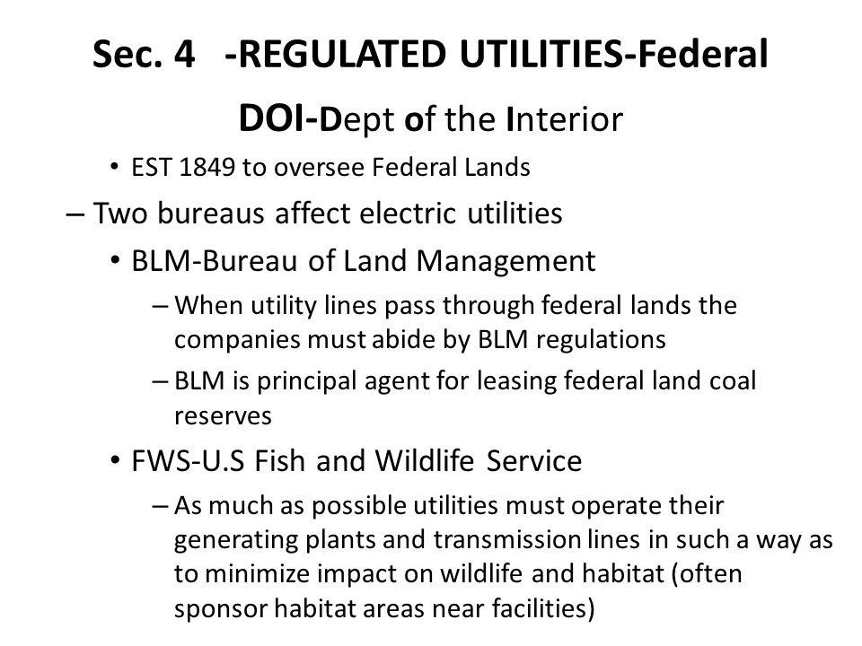 Sec. 4 -REGULATED UTILITIES-Federal DOI- Dept of the Interior EST 1849 to oversee Federal Lands – Two bureaus affect electric utilities BLM-Bureau of