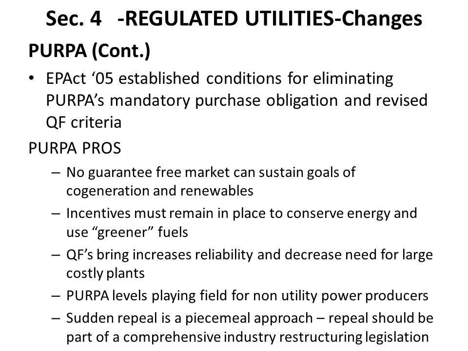 Sec. 4 -REGULATED UTILITIES-Changes PURPA (Cont.) EPAct '05 established conditions for eliminating PURPA's mandatory purchase obligation and revised Q