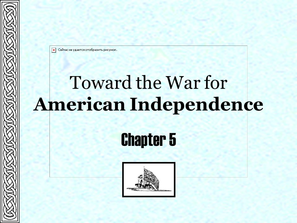 Toward the War for American Independence Chapter 5
