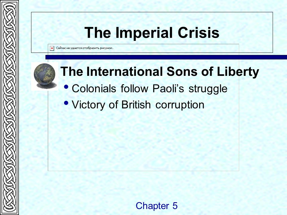 The Imperial Crisis The International Sons of Liberty  Colonials follow Paoli's struggle  Victory of British corruption Chapter 5
