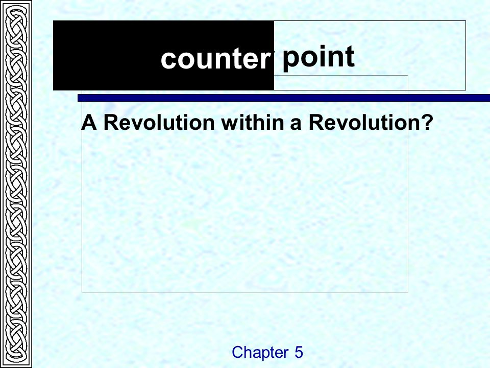 A Revolution within a Revolution? Chapter 5 counter point counter