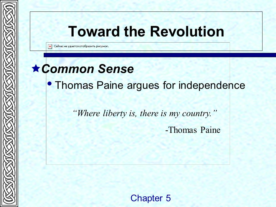 "Toward the Revolution  Common Sense  Thomas Paine argues for independence Chapter 5 ""Where liberty is, there is my country."" -Thomas Paine"