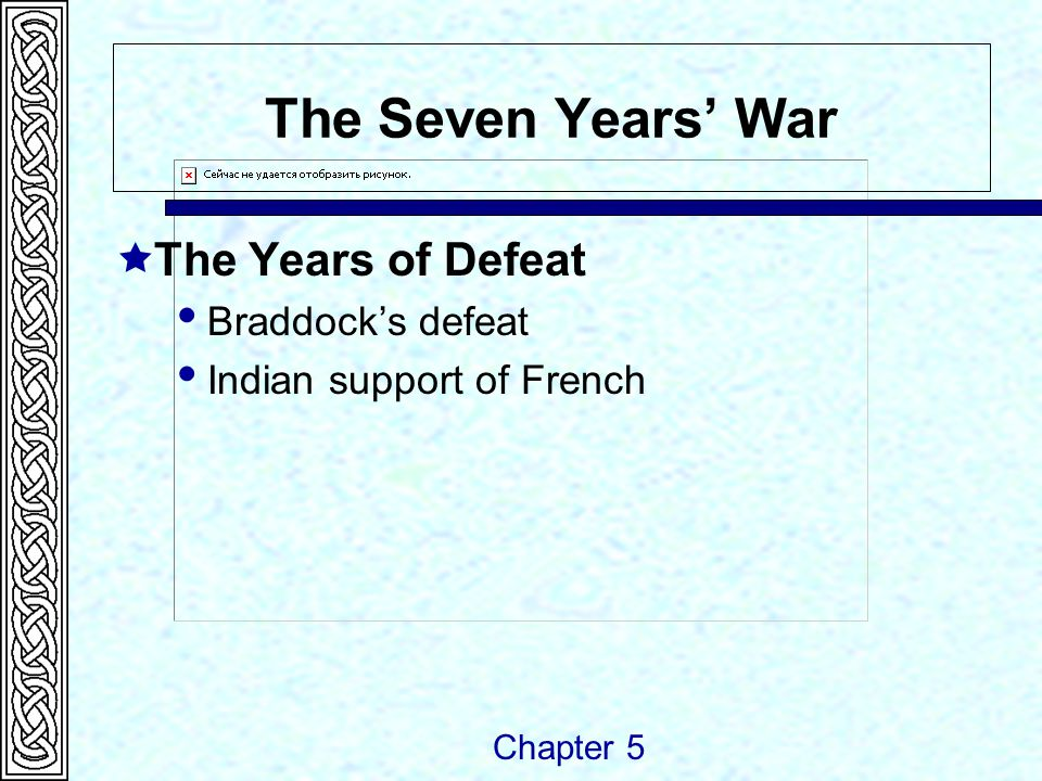 The Seven Years' War  The Years of Defeat  Braddock's defeat  Indian support of French Chapter 5