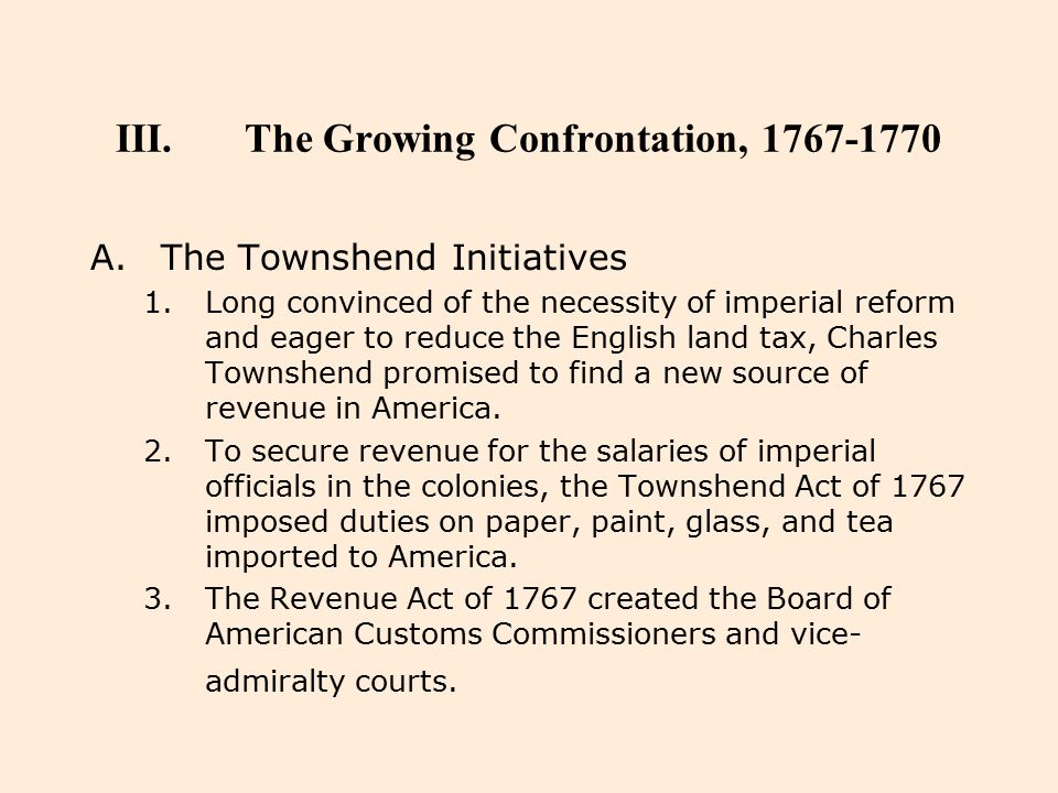III.The Growing Confrontation, 1767-1770 A.The Townshend Initiatives 1.Long convinced of the necessity of imperial reform and eager to reduce the Engl
