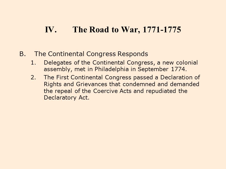 IV.The Road to War, 1771-1775 B.The Continental Congress Responds 1.Delegates of the Continental Congress, a new colonial assembly, met in Philadelphi