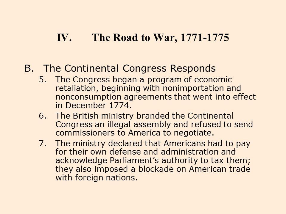IV.The Road to War, 1771-1775 B.The Continental Congress Responds 5.The Congress began a program of economic retaliation, beginning with nonimportatio