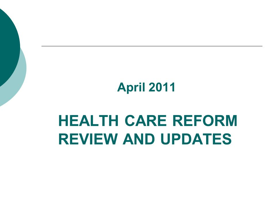 HEALTH CARE REFORM REVIEW AND UPDATES April 2011