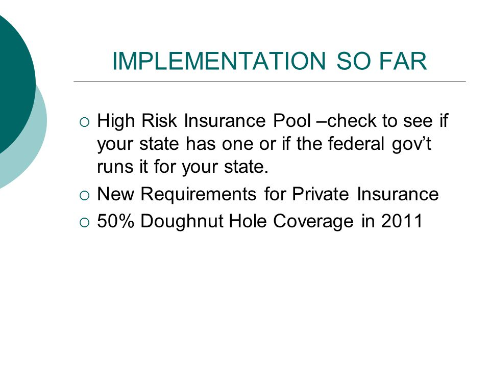 IMPLEMENTATION SO FAR  High Risk Insurance Pool –check to see if your state has one or if the federal gov't runs it for your state.  New Requirement