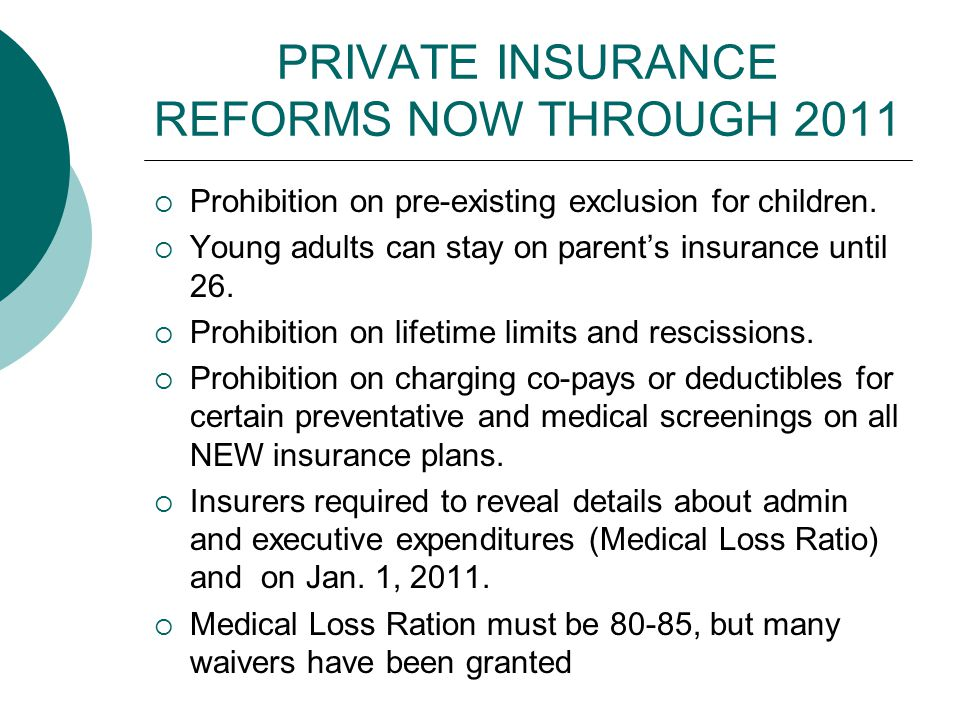 PRIVATE INSURANCE REFORMS NOW THROUGH 2011  Prohibition on pre-existing exclusion for children.  Young adults can stay on parent's insurance until 2
