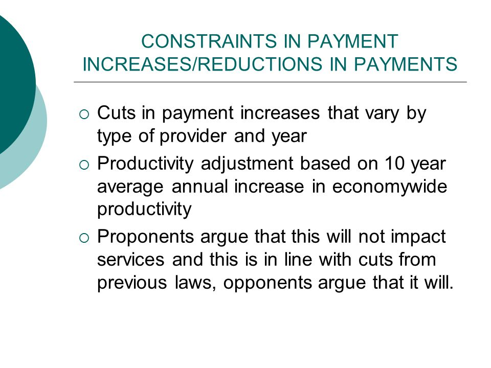 CONSTRAINTS IN PAYMENT INCREASES/REDUCTIONS IN PAYMENTS  Cuts in payment increases that vary by type of provider and year  Productivity adjustment b