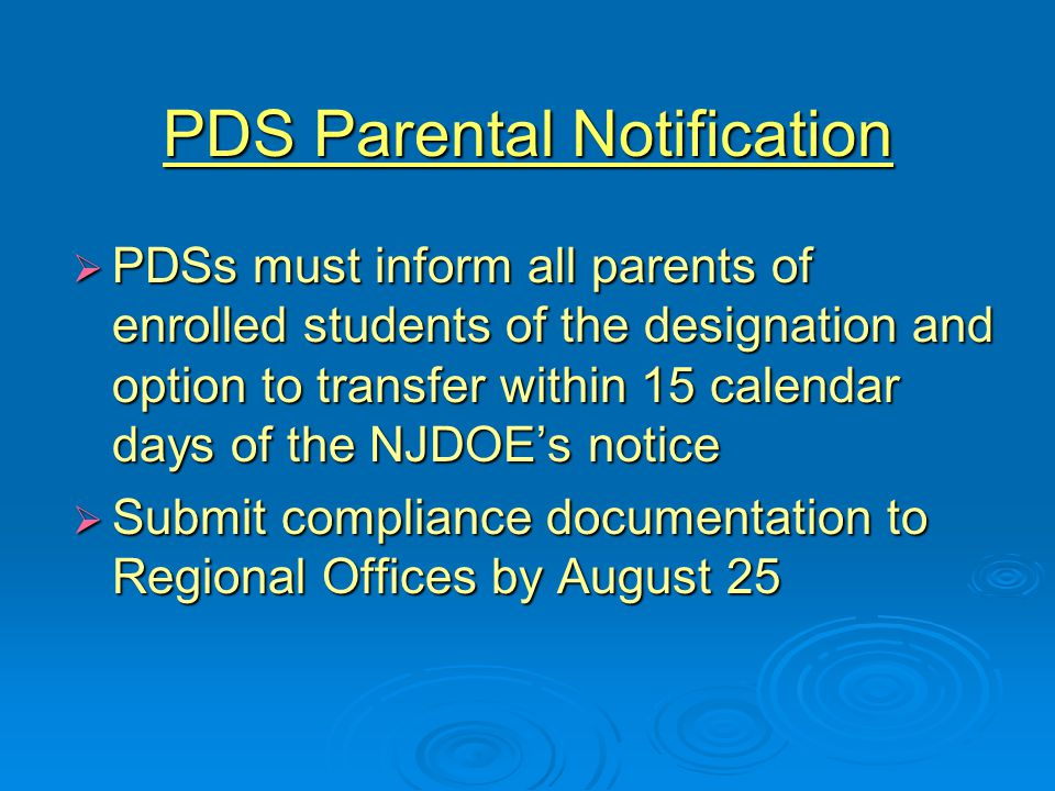 PDS Parental Notification  PDSs must inform all parents of enrolled students of the designation and option to transfer within 15 calendar days of the NJDOE's notice  Submit compliance documentation to Regional Offices by August 25