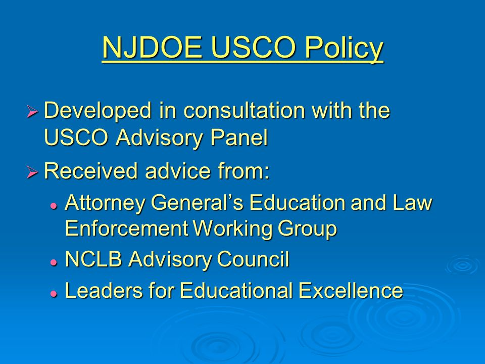 NJDOE USCO Policy  Approved by State Board on June 18, 2003  Compliance with the policy is a condition of an LEA receiving funds under any NCLB program  CSAs are required to certify compliance with the policy in their NCLB applications