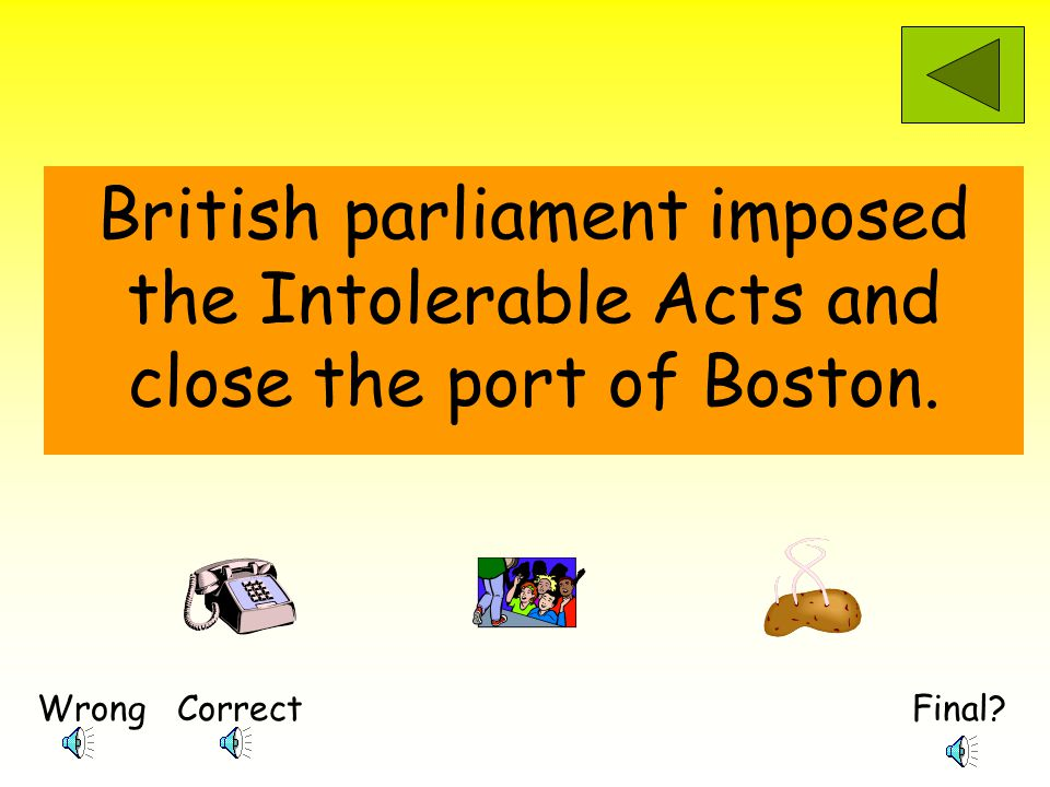 Final?WrongCorrect Why did the colonists dump tea into Boston Harbor.
