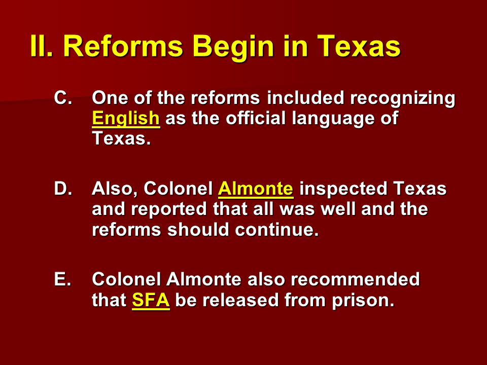 II. Reforms Begin in Texas C.One of the reforms included recognizing English as the official language of Texas. D.Also, Colonel Almonte inspected Texa