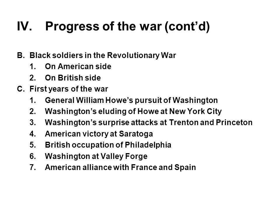 IV. Progress of the war (cont'd) B.Black soldiers in the Revolutionary War 1.On American side 2.On British side C.First years of the war 1.General Wil