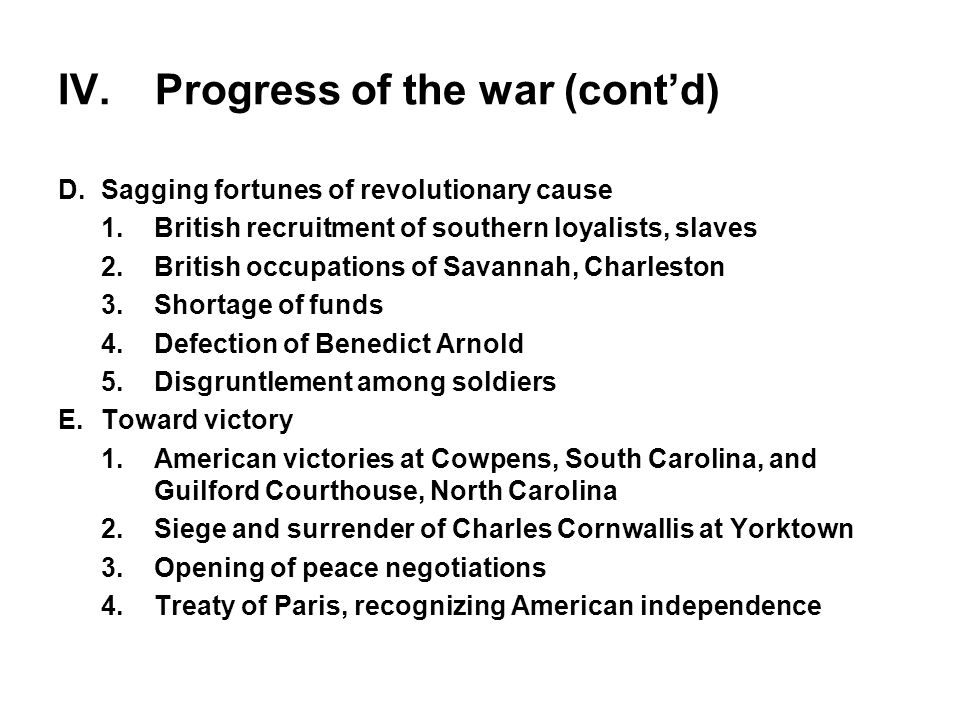 IV. Progress of the war (cont'd) D.Sagging fortunes of revolutionary cause 1.British recruitment of southern loyalists, slaves 2.British occupations o