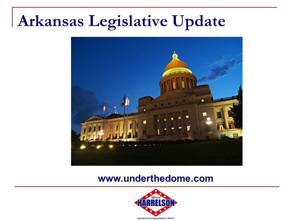 Arkansas Legislative Update www.underthedome.com