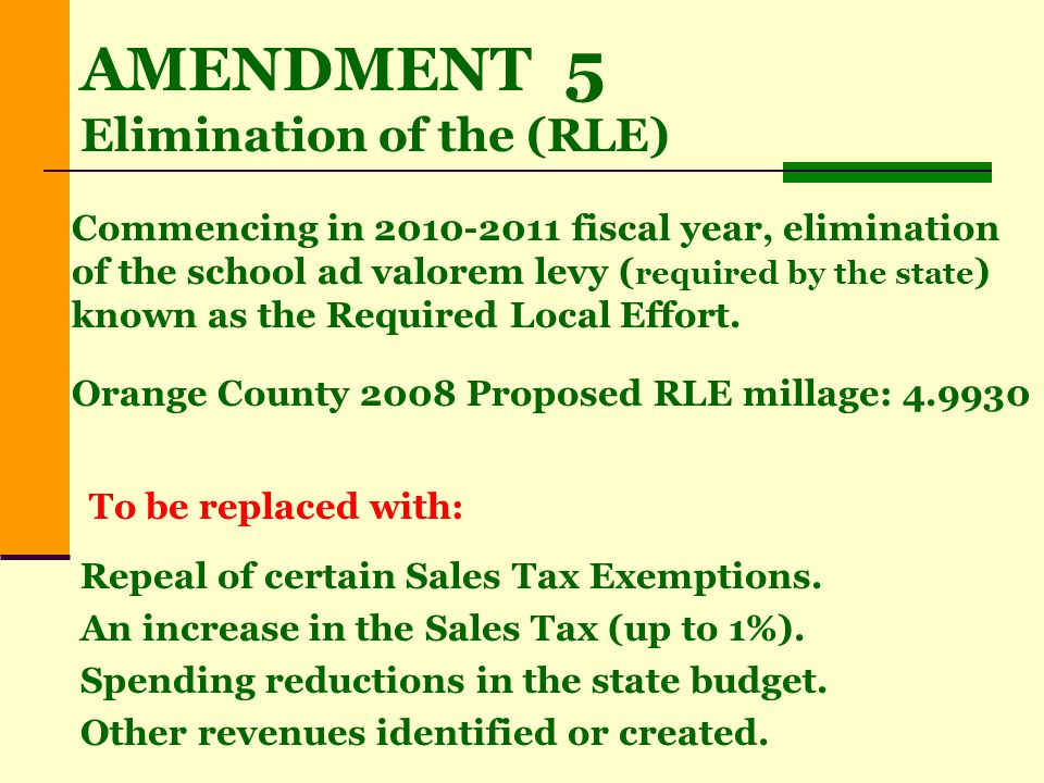 IMPACT to Orange County $565.3 Million in Tax Revenue (based on 2008 value and 2008 proposed 4.9930 mills) AMENDMENT 5 Elimination of the (RLE)