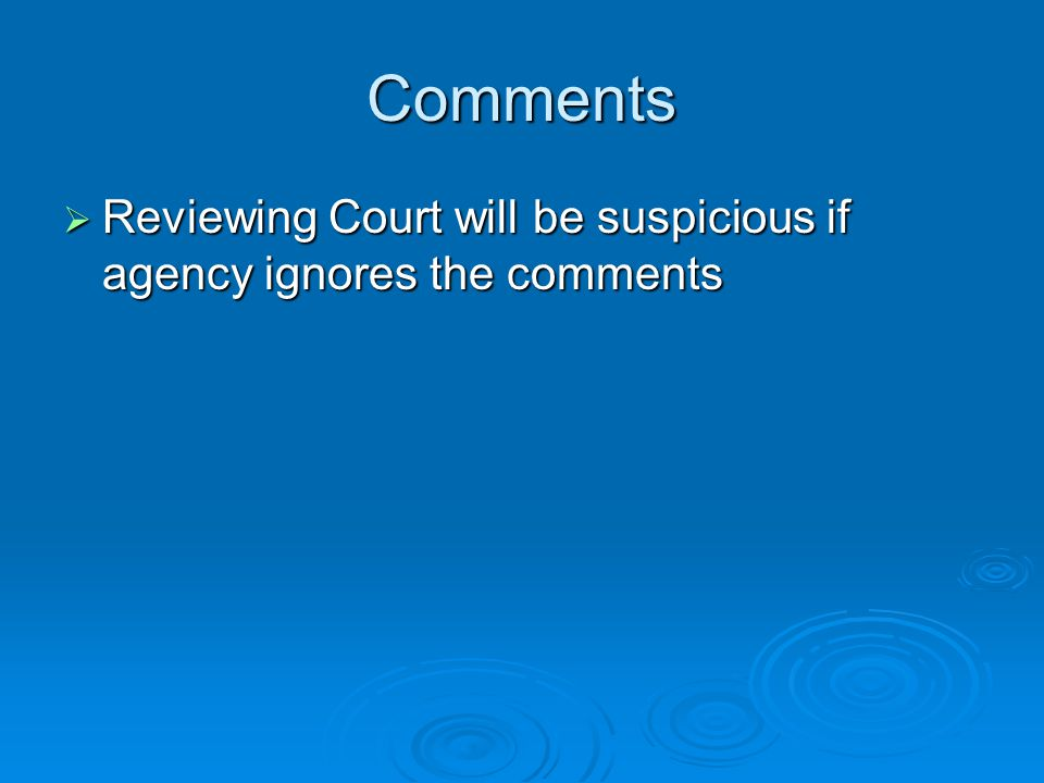 Comments  Reviewing Court will be suspicious if agency ignores the comments