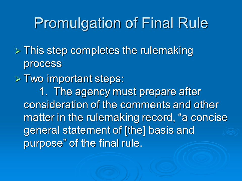 Promulgation of Final Rule  This step completes the rulemaking process  Two important steps: 1.