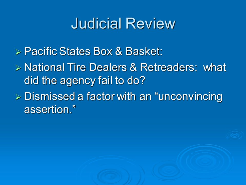 Judicial Review  Pacific States Box & Basket:  National Tire Dealers & Retreaders: what did the agency fail to do.