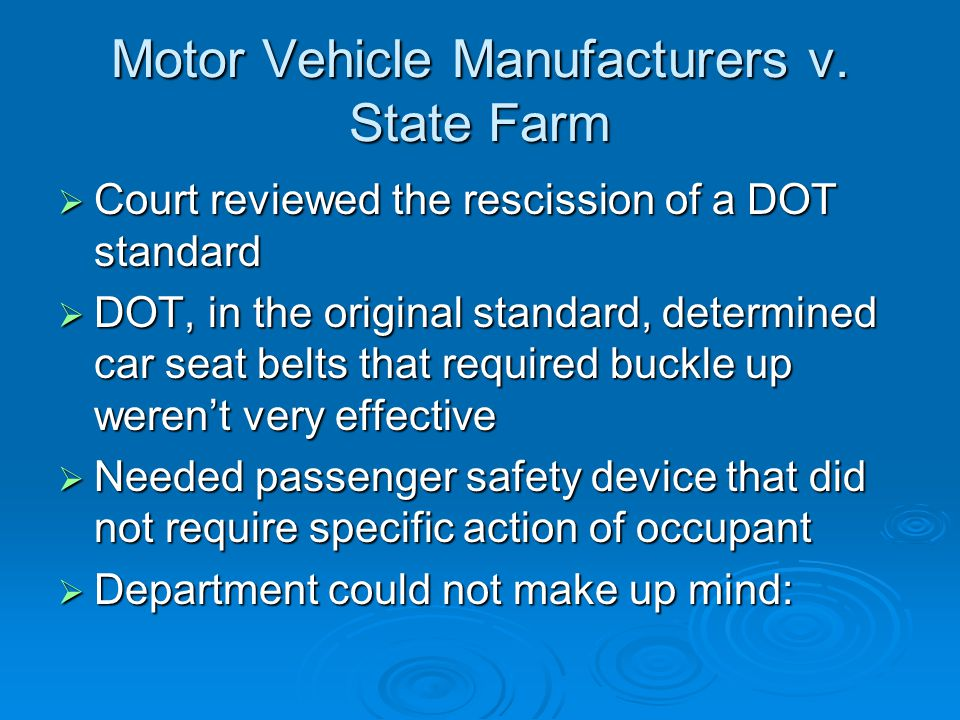 Motor Vehicle Manufacturers v. State Farm  Court reviewed the rescission of a DOT standard  DOT, in the original standard, determined car seat belts