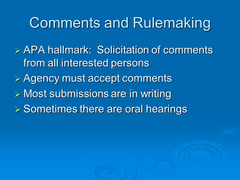 Comments and Rulemaking  APA hallmark: Solicitation of comments from all interested persons  Agency must accept comments  Most submissions are in w