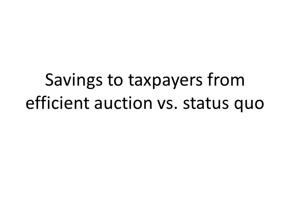Savings to taxpayers from efficient auction vs. status quo