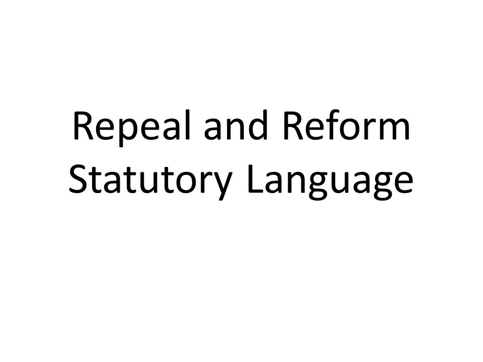 Repeal and Reform Statutory Language
