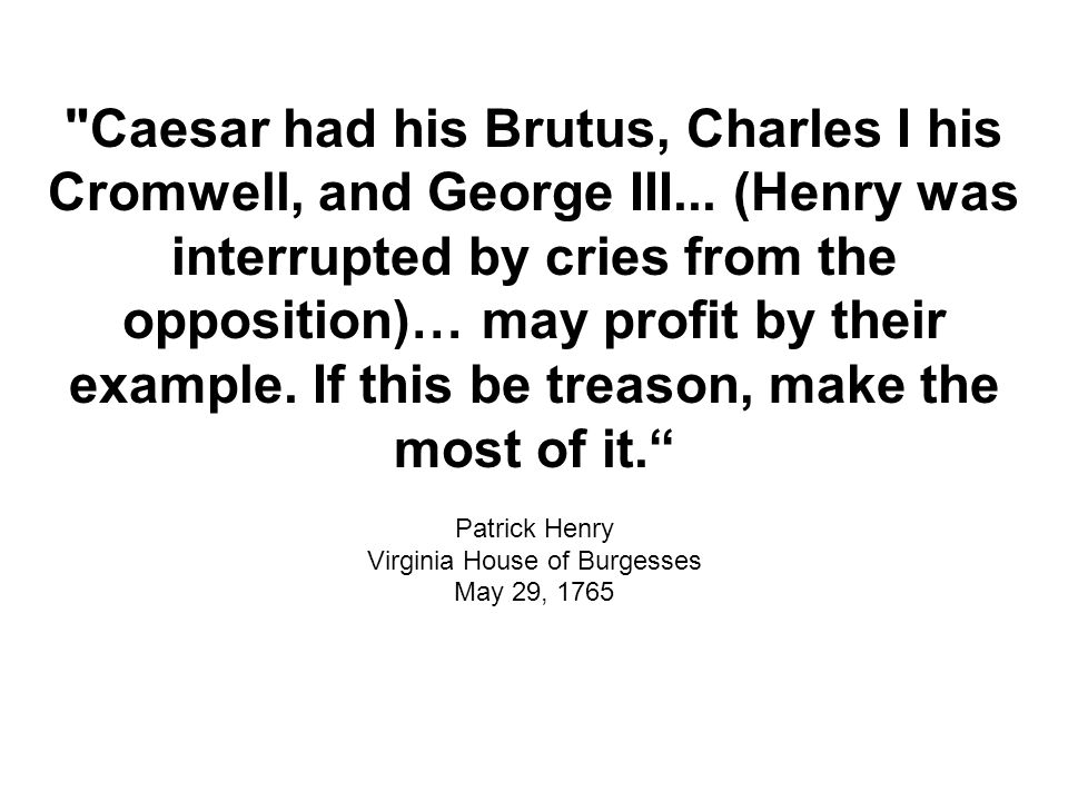 Caesar had his Brutus, Charles I his Cromwell, and George III...