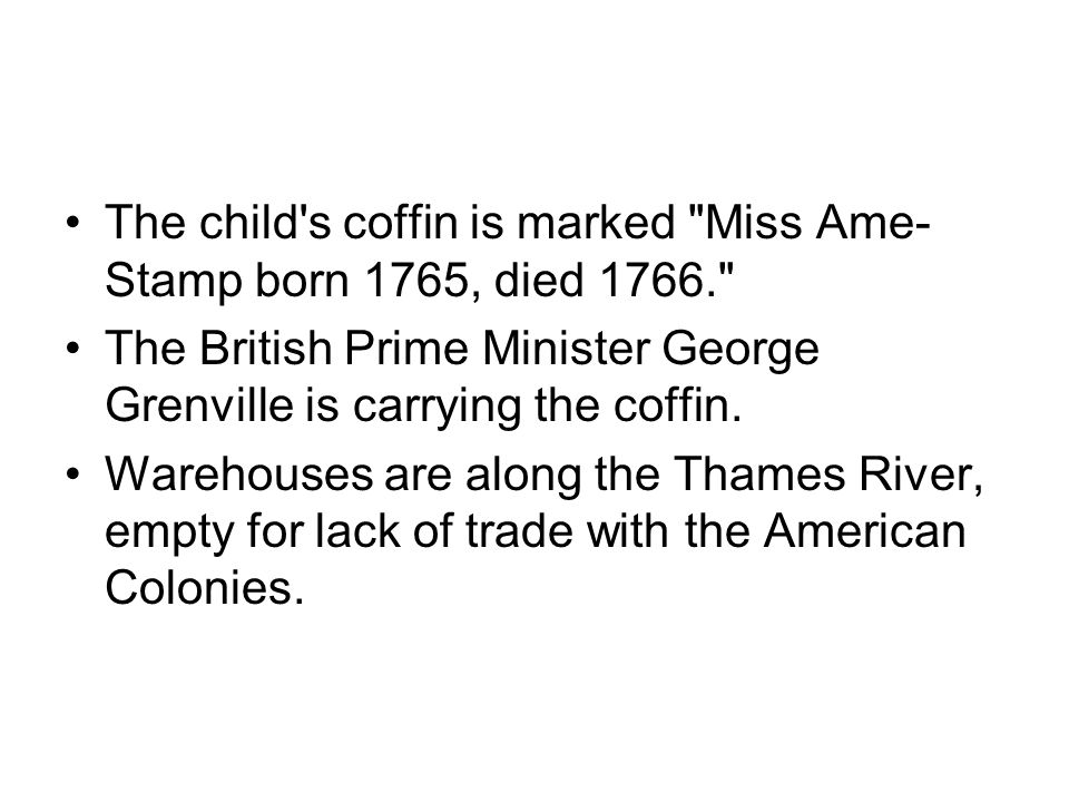 The child s coffin is marked Miss Ame- Stamp born 1765, died 1766. The British Prime Minister George Grenville is carrying the coffin.