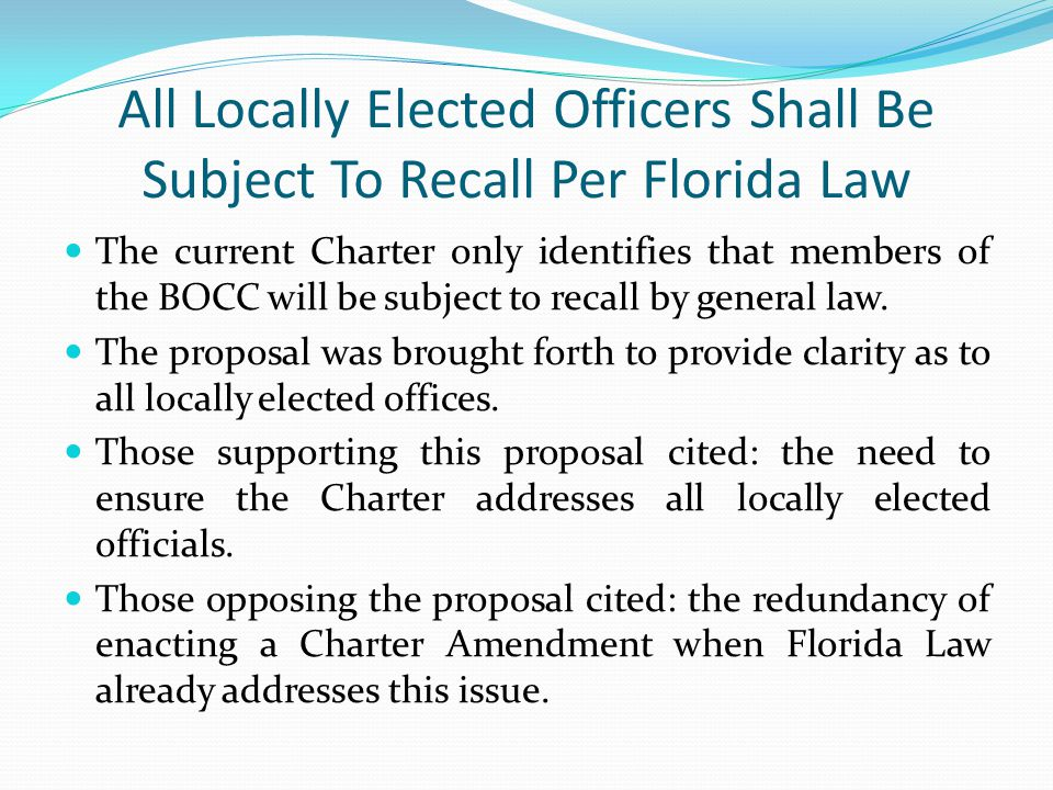 All Locally Elected Officers Shall Be Subject To Recall Per Florida Law The current Charter only identifies that members of the BOCC will be subject to recall by general law.