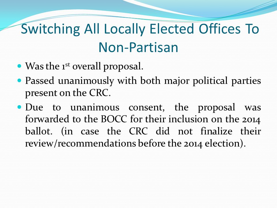 Switching All Locally Elected Offices To Non-Partisan Was the 1 st overall proposal. Passed unanimously with both major political parties present on t