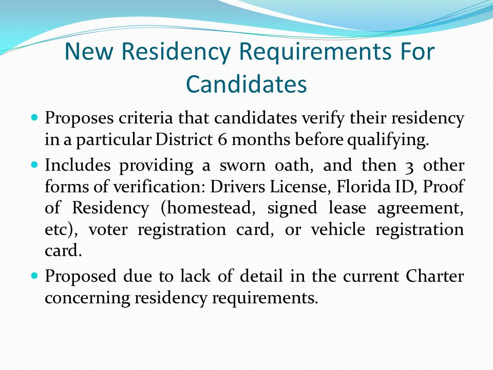 New Residency Requirements For Candidates Proposes criteria that candidates verify their residency in a particular District 6 months before qualifying