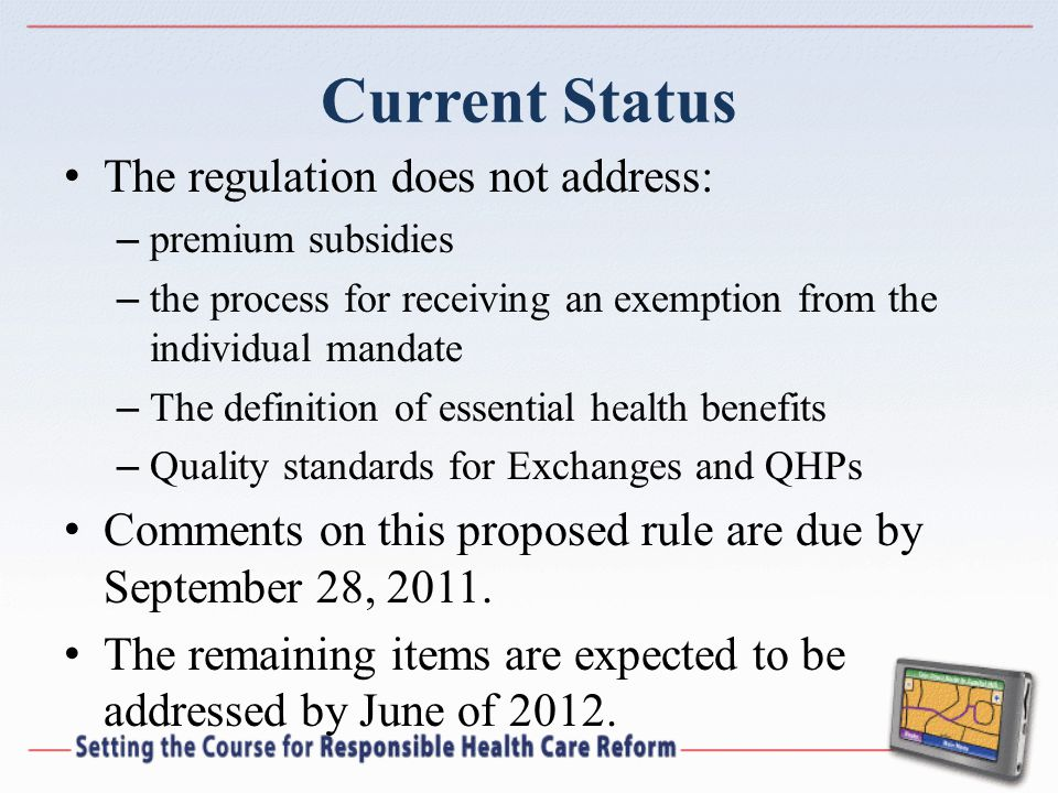 Current Status The regulation does not address: – premium subsidies – the process for receiving an exemption from the individual mandate – The definit
