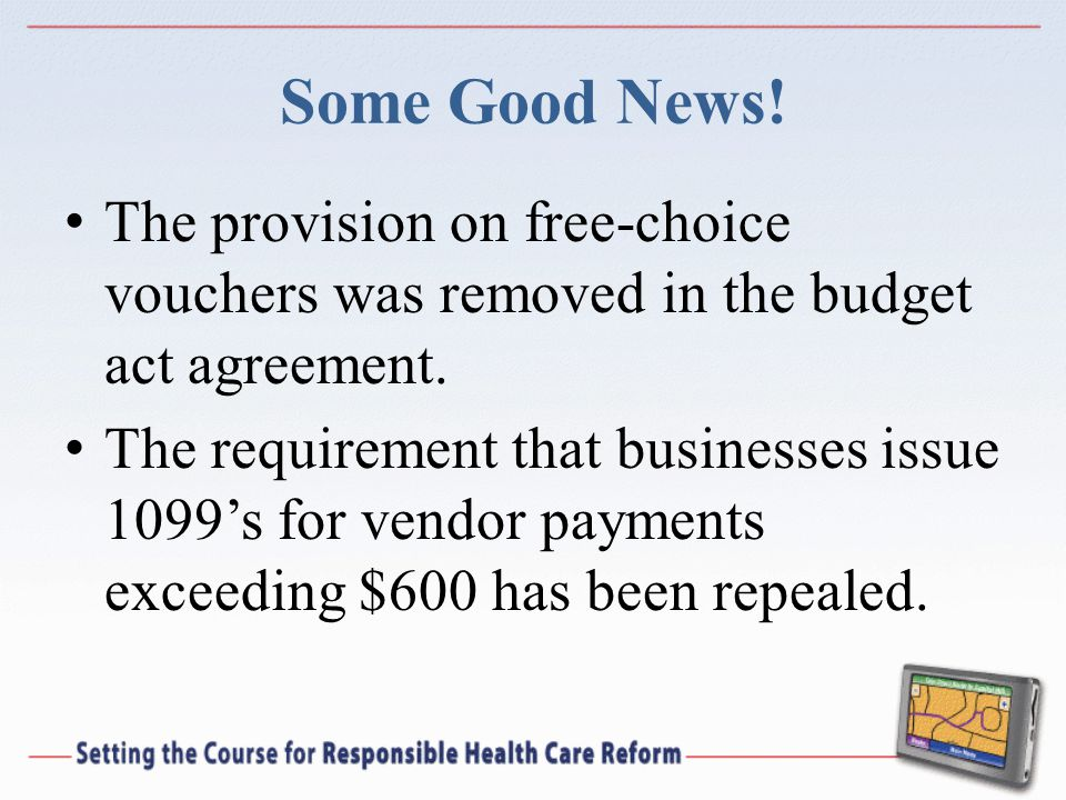 Some Good News! The provision on free-choice vouchers was removed in the budget act agreement. The requirement that businesses issue 1099's for vendor
