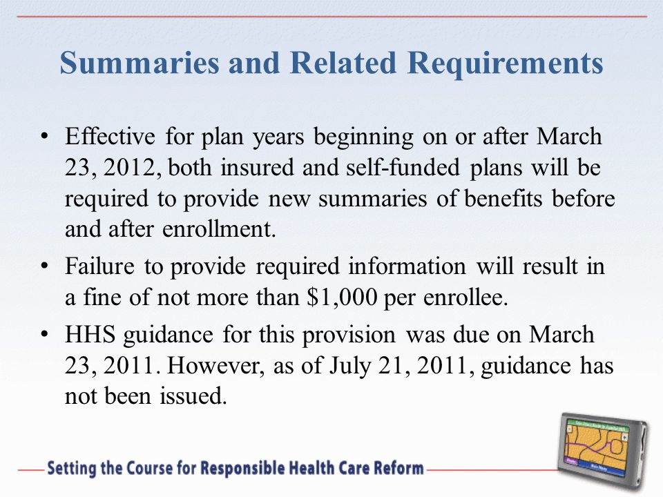 Summaries and Related Requirements Effective for plan years beginning on or after March 23, 2012, both insured and self-funded plans will be required
