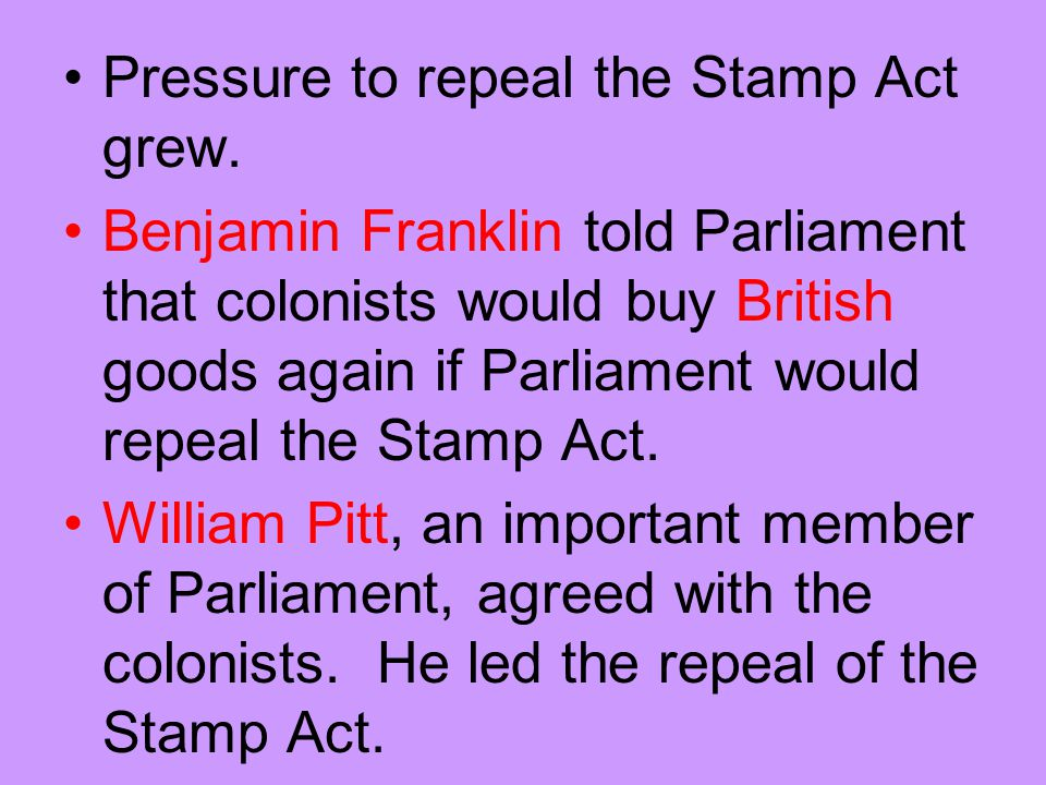 Pressure to repeal the Stamp Act grew.