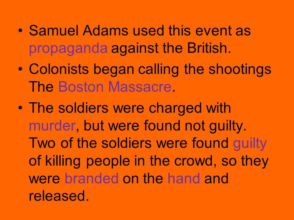 Samuel Adams used this event as propaganda against the British.